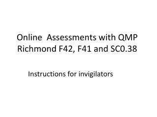 Online  Assessments with QMP Richmond F42, F41  and SC0.38