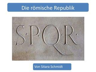Was ist Republik? Rom wird Republik Ersten Konsuln Verschiedene Ämter und Begriffe
