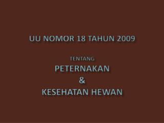 UU Nomor 18 Tahun 2009 Tentang PETERNAKAN  & KESEHATAN  HEWAN