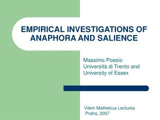 EMPIRICAL INVESTIGATIONS OF ANAPHORA AND SALIENCE