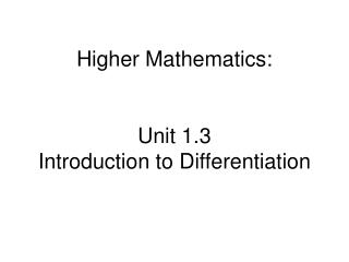 Higher Mathematics: Unit 1.3  Introduction to Differentiation