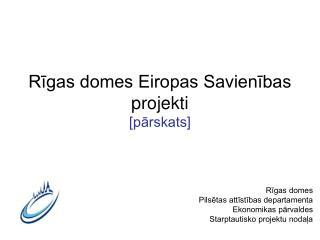 Rīgas domes Eiropas Savienības projekti [pārskats]