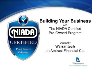 Building Your Business  with  The NIADA Certified  Pre-Owned Program Offered by  Warrantech
