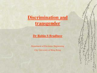 Discrimination and transgender Dr Robin S Bradbeer Department of Electronic Engineering