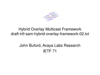 Hybrid Overlay Multicast Framework draft-irtf-sam-hybrid-overlay-framework-02.txt