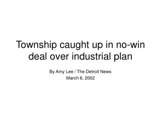 Township caught up in no-win deal over industrial plan