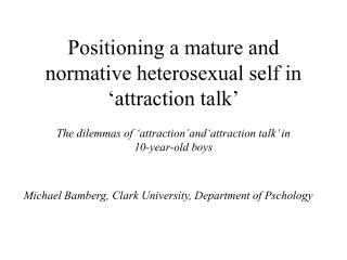 Positioning a mature and normative heterosexual self in 'attraction talk'