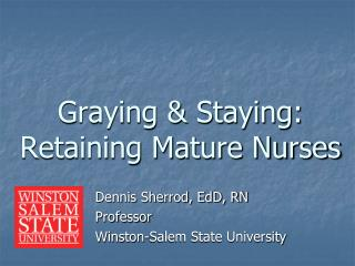 Graying & Staying: Retaining Mature Nurses