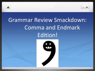 Grammar Review  Smackdown :	Comma and  Endmark  Edition!