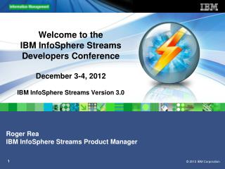 Roger Rea IBM InfoSphere Streams Product Manager