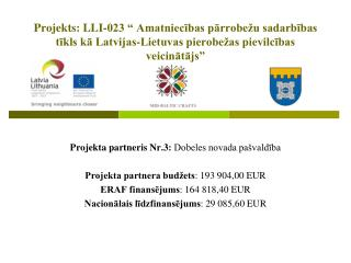 Projekta partneris Nr.3:  Dobeles novada pašvaldība Projekta partnera budžets : 193 904,00 EUR