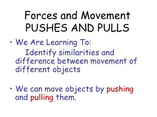 Forces and Movement PUSHES AND PULLS