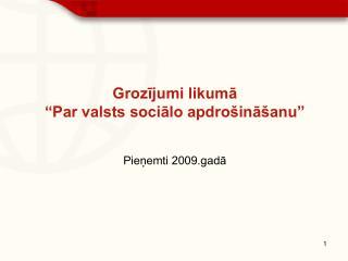 """Grozījumi likumā  """"Par valsts sociālo apdrošināšanu"""" Pieņemti 2009.gadā"""
