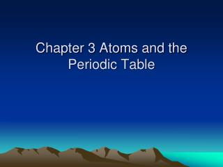 Chapter 3 Atoms and the Periodic Table