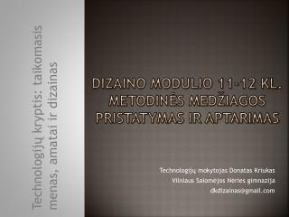 Dizaino modulio 11-12  kl . metodinės medžiagos pristatymas ir aptarimas
