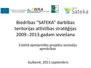 """Biedrības """"SATEKA"""" darbības teritorijas attīstības stratēģijas 2009.-2013.gadam ieviešana"""