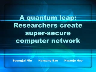 A quantum leap: Researchers create super-secure computer network