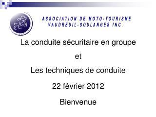 La conduite sécuritaire en groupe et Les techniques de conduite 22 février 2012 Bienvenue