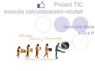 Proiect TIC evolutia calculatoarelor-noutati