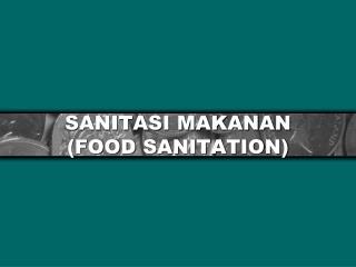 SANITASI MAKANAN (FOOD SANITATION)