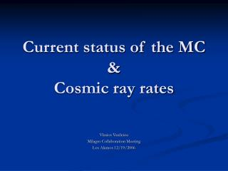 Current status of the MC & Cosmic ray rates