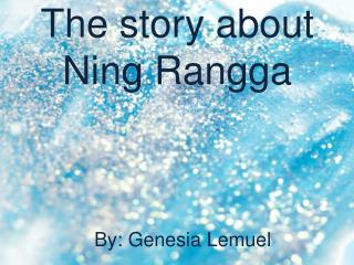 The story about  Ning Rangga