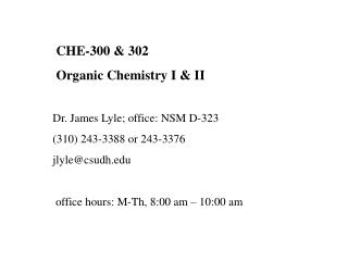 CHE-300 & 302  Organic Chemistry I & II Dr. James Lyle; office: NSM D-323