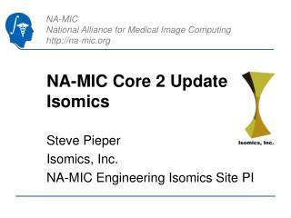 NA-MIC Core 2 Update Isomics
