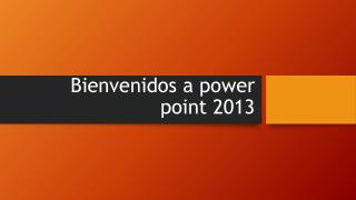 Bienvenidos a  power point  2013