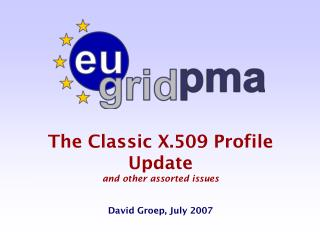 The Classic X.509 Profile Update and other assorted issues David Groep, July 2007