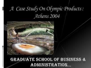 A  Case Study On Olympic Products :    Athens 2004