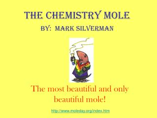 The Chemistry MOLE By:  Mark Silverman