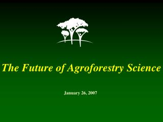 The Future of Agroforestry Science