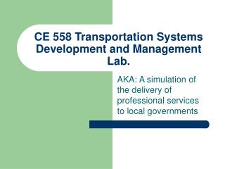 CE 558 Transportation Systems Development and Management Lab.