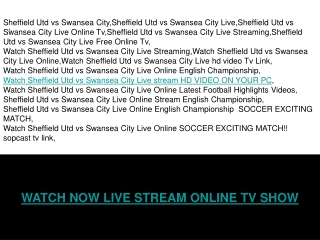 SHEFFIELD vs UTD SWANSEA CITY LIVE ONLINE TV SHOW