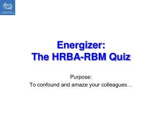 Energizer:  The HRBA-RBM  Quiz