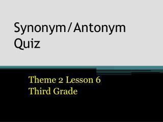 Synonym/Antonym Quiz