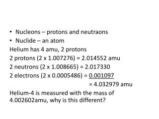 Nucleons – protons and  neutraons Nuclide – an atom Helium has 4  amu , 2 protons