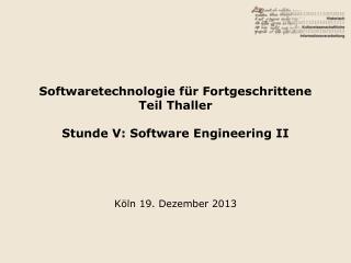 Softwaretechnologie für Fortgeschrittene Teil Thaller Stunde V: Software Engineering II