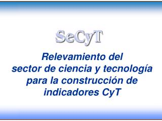 Relevamiento del  sector  de  ciencia y tecnología para la construcción de indicadores CyT