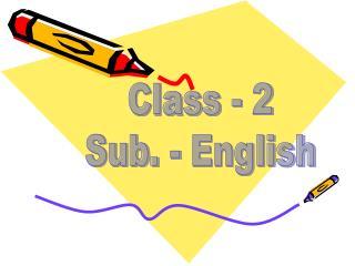 Class - 2 Sub. - English