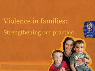 Violence in families: Strengthening our practice