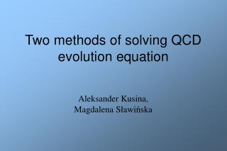 Two methods of solving QCD evolution equation