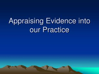 Appraising Evidence into our Practice