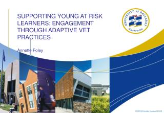 SUPPORTING YOUNG AT RISK LEARNERS: ENGAGEMENT THROUGH ADAPTIVE VET PRACTICES Annette Foley
