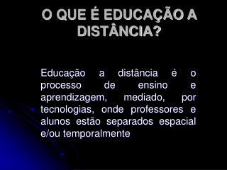 O QUE É EDUCAÇÃO A DISTÂNCIA?