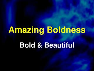 Amazing Boldness