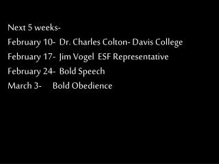 Next 5 weeks- February 10-  Dr. Charles Colton- Davis College