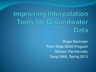 Improving Interpolation Tools for Groundwater Data