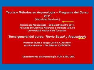 Teoría y Métodos en Arqueología – Programa del Curso 2011 (Modalidad  Seminario )